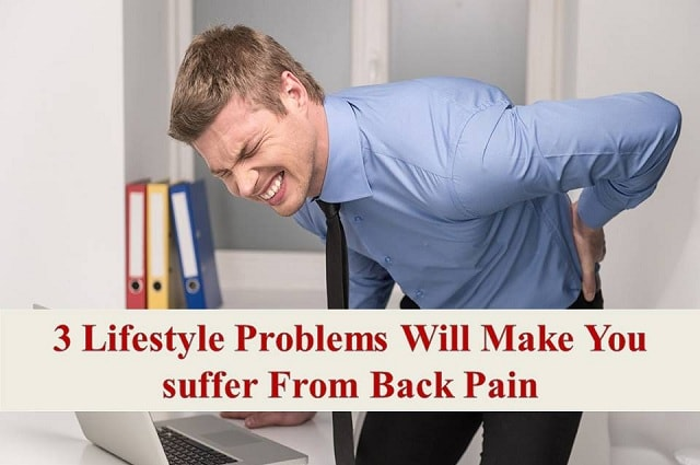 3 Lifestyle Problems Will make You Suffer from Back Pain