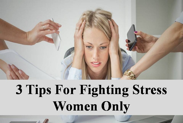 3 Tips for Fighting against Stress – Women Only