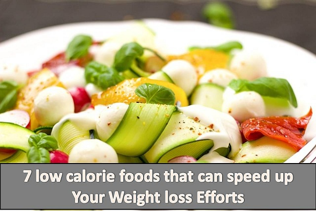 7 low calorie foods that speed up Your Weight loss Efforts