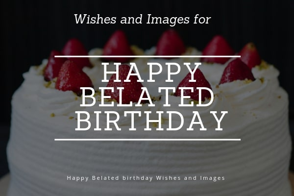 Happy Belated Birthday Wishes and Images
