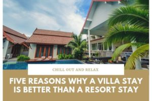 Five Reasons Why A Villa Stay Is Better Than A Resort Stay