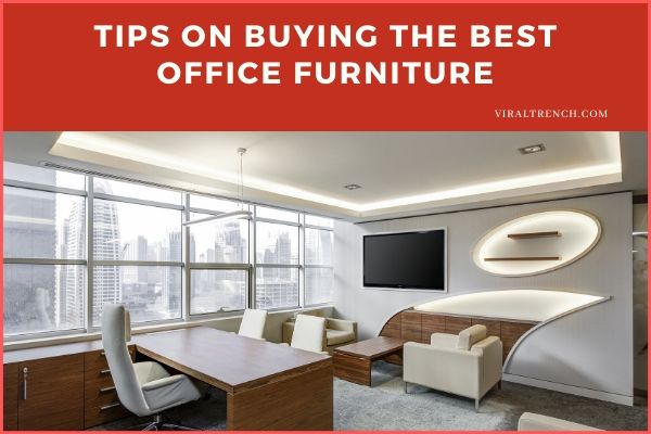 Tips on Buying the Best Office Furniture