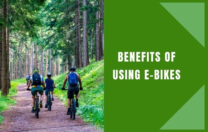 Benefits of Using e-Bikes