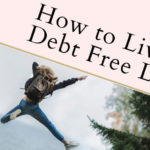 How to Live a Debt Free Life