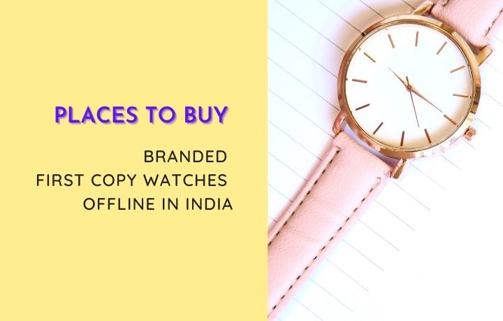 Places To Buy Branded First Copy Watches Offline In India