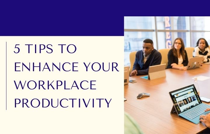 Tips to Enhance Your Workplace Productivity
