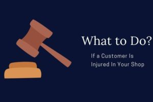 What to Do If a Customer Is Injured In Your Shop