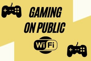 Gaming on Public Wi-Fi