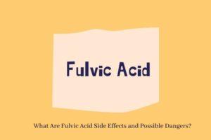 Fulvic Acid Side Effects