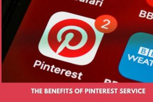 The Benefits of Pinterest Service